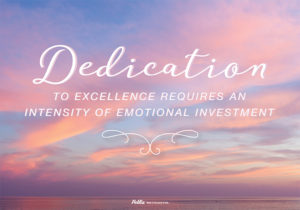 Dedication to excellence requires an intensity of emotional investment sign